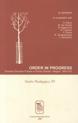 Image for Order in Progress: Everyday Education Practice in Primary Schools?Belgium, 1880?1970 (Studia Paedagogica)