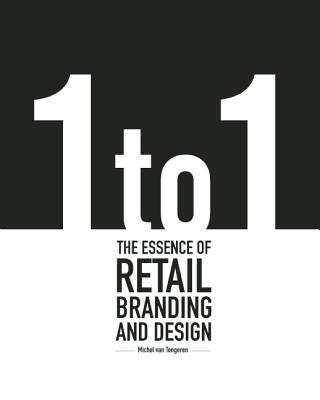 1 to 1: The Essence of Retail Branding and Design, van Tongeren, Michel