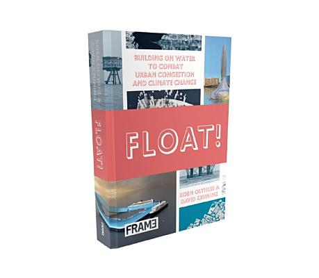 Image for Float!: Building on Water to Combat Urban Congestion and Climate Change