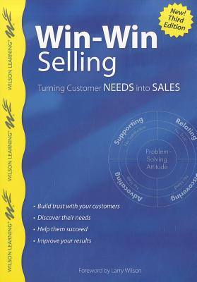 Image for Win-Win Selling, 3rd Edition: Turning Customer Needs into Sales (Wilson Learning Library)