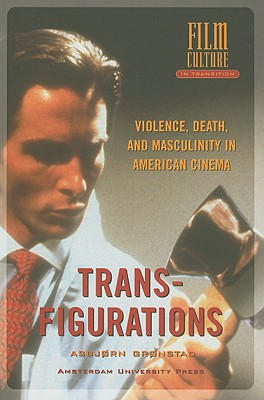 Image for Transfigurations: Violence, Death and Masculinity in American Cinema (Amsterdam University Press - Film Culture in Transition)