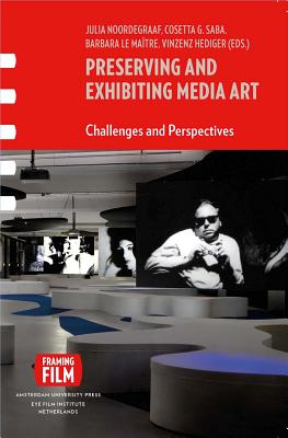 Image for Preserving and Exhibiting Media Art: Challenges and Perspectives (Framing Film)