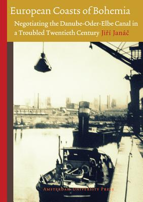 Image for European Coasts of Bohemia: Negotiating the Danube-Oder-Elbe Canal in a Troubled Twentieth Century (Technology and European History Series)