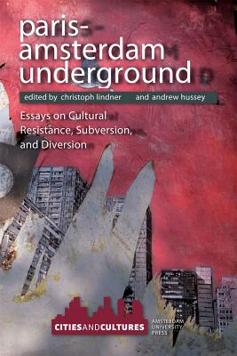 Image for Paris-Amsterdam Underground: Essays on Cultural Resistance, Subversion, and Diversion (Cities and Cultures)