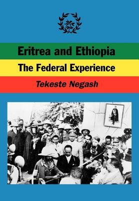 Eritrea and Ethiopia: The Federal Experience, Negash, Tekeste