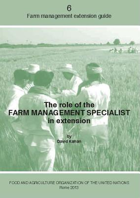 The Role of the Farm Management Specialist in Extension (Farm Management Extension Guide), Food and Agriculture Organization of the United Nations