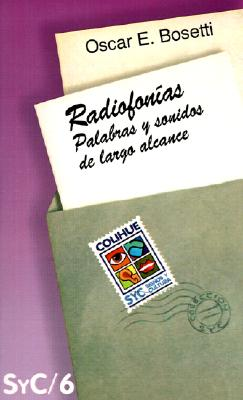 Radiofonias: Palabras y Sonidos de Largo Alcance (Coleccion Signos y Cultura) (Spanish Edition), Bosetti, Oscar E.