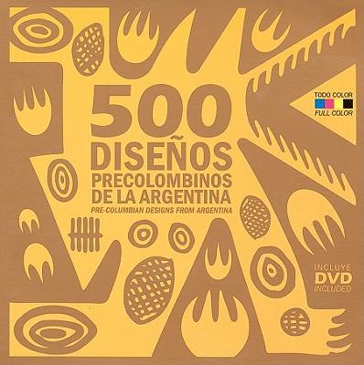 500 DISENOS PRECOLOMBINOS DE LA ARGENTIN, ALEJANDRO E FIADONE