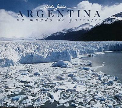 Image for Argentina, Un Mundo de Paisajes =: Argentina, a World of Landscapes = Argentina, Um Mundo de Paisagens (Spanish, English and Portuguese Edition)