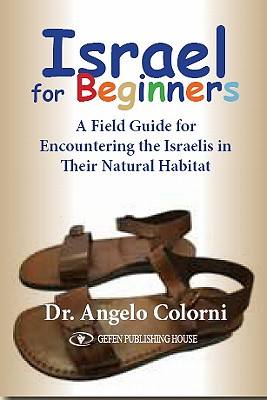 Israel for Beginners: A Field Guide for Encountering the Israelis in Their Natural Habitat, Angelo Colorni