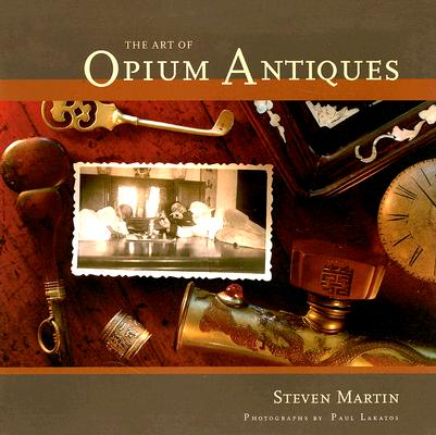 The Art of Opium Antiques, Martin, Steven