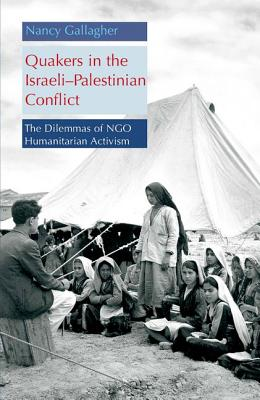 Image for Quakers in the Israeli - Palestinian Conflict: The Dilemmas of NGO Humanitarian Activism