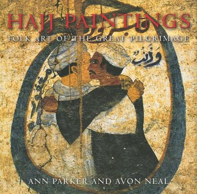 HAJJ PAINTINGS : FOLK ART OF THE GREAT P, ANN PARKER