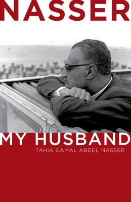 Nasser: My Husband, Abdel Nasser, Tahia Gamal