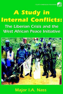 Image for A Study in Internal Conflicts: The Liberian Crisis & the West African Peace Initiative