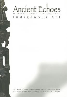 Ancient Echoes: The Mark Gordon Collection of Southeast Asian Indigenous Art, Gordon, Mark