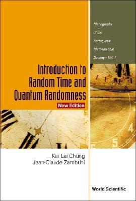 Introduction to Random Time and Quantum Randomness (Monographs of the Portuguese Mathematical Society, V. 1), Kai Lai Chung; Jean-Claude Zambrini