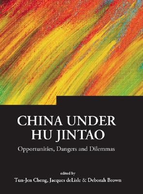 Image for China Under Hu Jintao: Opportunities, Dangers, and Dilemmas (Series on Contemporary China)