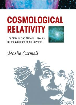 Cosmological Relativity: The Special and General Theories for the Structure of the Universe, Carmeli, Moshe