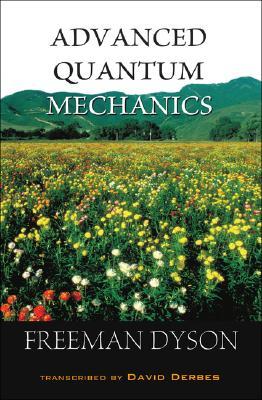 Advanced Quantum Mechanics, Freeman Dyson; David Derbes