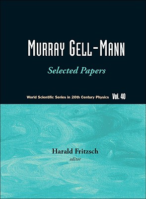 Murray Gell-mann: Selected Papers (World Scientific Series in 20th Century Physics), Harald Fritzsch