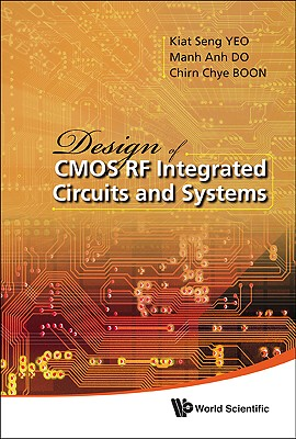 Design of CMOS RF Integrated Circuits and Systems, Yeo, Kiat Seng; Do, Manh Anh; Boon, Chirn Chye