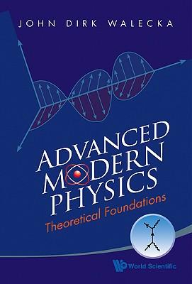 Advanced Modern Physics: Theoretical Foundations, Walecka, John Dirk