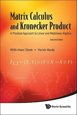 Matrix Calculus and Kronecker Product : A Practical Approach to Linear and Multilinear Algebra, Willi-Hans Steeb; Yorick Hardy