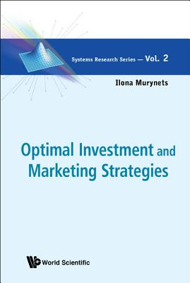 Optimal Investment and Marketing Strategies (Systems Research), Ilona Murynets