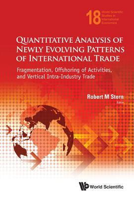Quantitative Analysis Of Newly Evolving Patterns of International Trade: Fragmentation, Offshoring of Activities, and Vertical Intra-Industry Trade ... Studies in International Economics), Robert M Stern