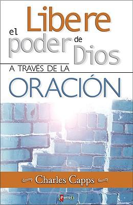 El Libere poder de Dios a Través de la Oración, Capps, Charles