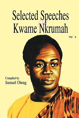 Selected Speeches of Kwame Nkrumah. Volume 3, Obeng, Samuel