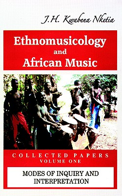 Ethnomusicology and African Music. Collected Papers. Vol. 1, Nketia, J. H., Kwabena