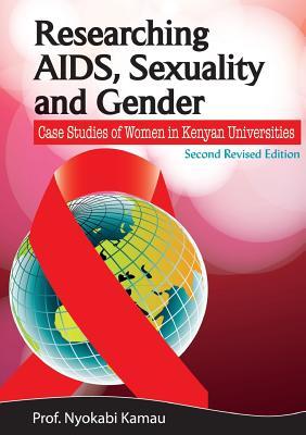 Researching AIDS, Sexuality and Gender : Case Studies of Women in Kenyan Universities, Kamau, Nyokabi