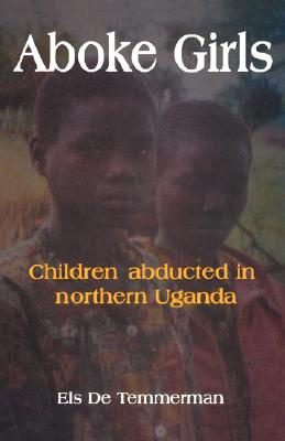 Aboke Girls. Children Abducted in Northern Uganda, Temmerman, Els De