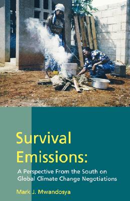 Survival Emissions. A Perspective From the South on Global Climate Change Negotiations, Mwandosya, Mark J.