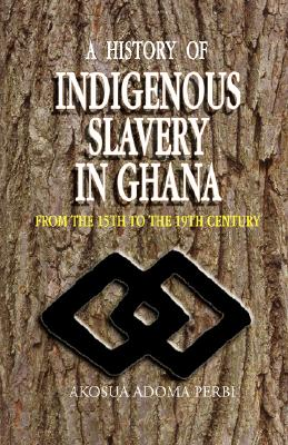 Image for A History of Indigenous Slavery in Ghana From the 15th to the 19th Century