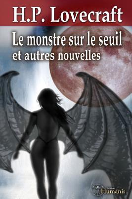 Le monstre sur le seuil et autres nouvelles: Inclus : Le monstre sur le seuil - Le tombeau - Dagon  - Polaris - Par-del� le mur du sommeil  - M�moire - L'ombre du temps (French Edition), Lovecraft, H. P.