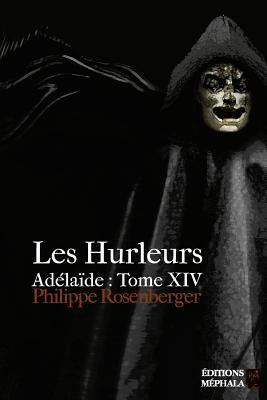 Les Hurleurs: Ad�la�de : Tome XIV (Ad�laide) (Volume 14) (French Edition), Rosenberger, Philippe
