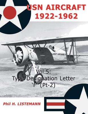 USN Aircraft 1922-1962: Type designation letters ?F? (Part Two) (Volume 5), Listemann, Phil H.